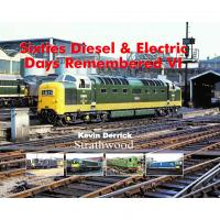 Book - Sixties Diesel and Electric Days Remembered Volume VI by Kevin Derrick